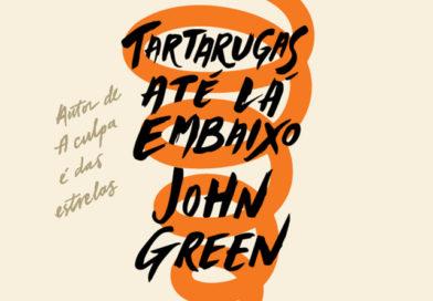 Tartarugas Até Lá Embaixo, de John Green | Resenha
