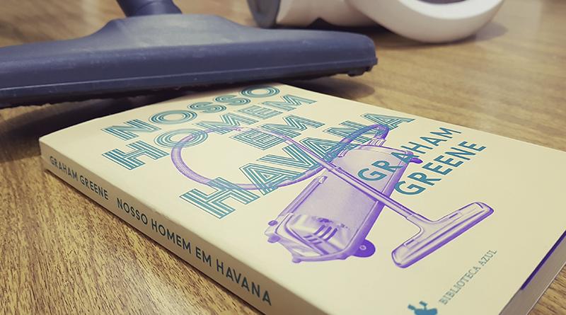 Nosso Homem em Havana, de Graham Greene | Resenha